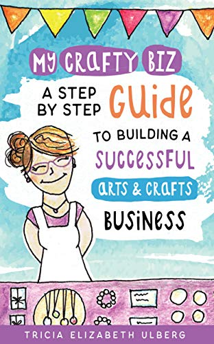 My Crafty Biz: A Step-by-Step Guide to Building a Successful Arts and Crafts Business (English Edition)