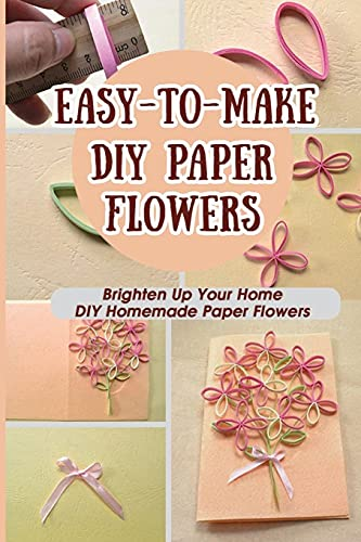 Easy-To-Make DIY Paper Flowers: Brighten Up Your Home DIY Homemade Paper Flowers: How To Make Different Types Of Paper Flowers
