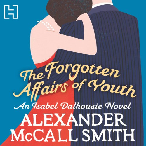 The Forgotten Affairs of Youth Audiobook By Alexander McCall Smith cover art