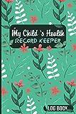My Child's Health Record Keeper Log book: Child health record book | Personal Health Records | Immunization Tracker | Medications tracker | Symptoms Checker