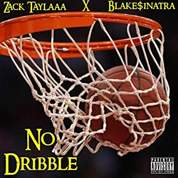 No Dribble (feat. Blake$inatra)