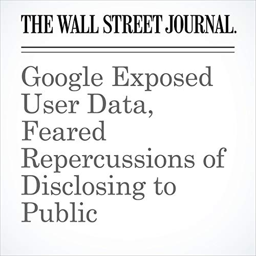 Google Exposed User Data, Feared Repercussions of Disclosing to Public copertina