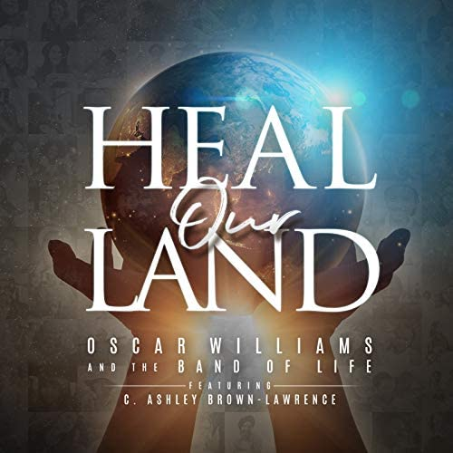 Oscar Williams and the Band of Life feat. C. Ashley Brown-Lawrence & The Potter's House Choir