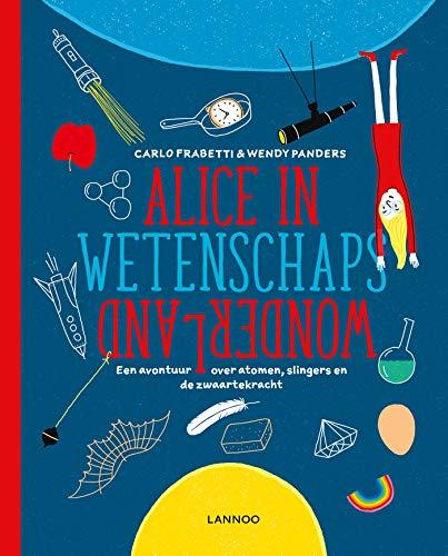 Alice in Wetenschapswonderland: Een avontuur over atomen, slingers en de zwaartekracht
