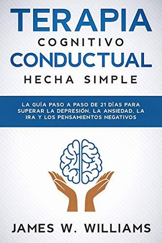 Terapia cognitivo conductual: hecha simple - La guía paso a paso de 21 días para superar la depres