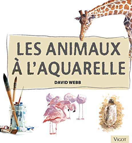 Les animaux à l'aquarelle : Apprenez à peindre...