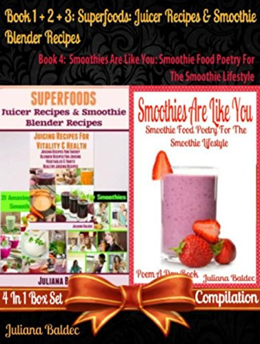 Superfoods: Juicer Recipes & Smoothie Blender Recipes (Best Superfoods) + Smoothies Are Like You: Smoothie Food Poetry For The Smoothie Lifestyle: Smoothie ... & Quotes) - 4 In 1 Box Set Compilation