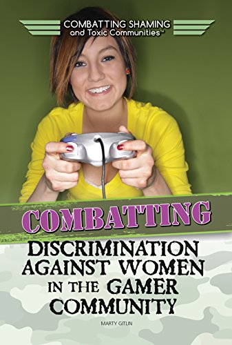 Combatting Discrimination Against Women in the Gamer Community (Combatting Shaming and Toxic Communities)