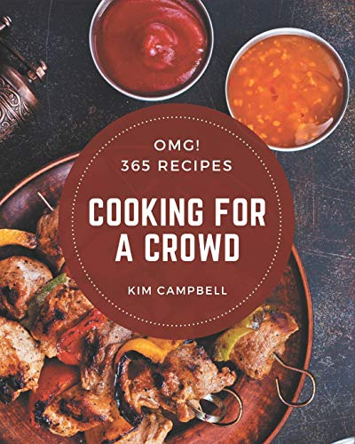 OMG! 365 Cooking for a Crowd Recipes: A Timeless Cooking for a Crowd Cookbook
