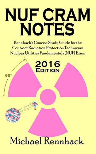 NUF Cram Notes: Rennhack's Concise Study Guide for the Contract Radiation Protection Technician Nuclear Utilities Fundamentals (NUF) Exam (English Edition)