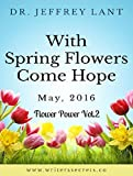 With Spring Flowers Come Hope. May, 2016.: Flower Power Vol.2 (English Edition)