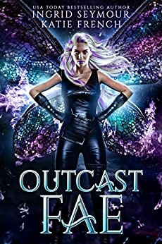 Outcast Fae (Dark Fae Trials Book 1) by [Ingrid Seymour, Katie French]