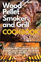Wood Pellet Smoker and Grill: Step-by-Step Directions and Useful Tips for Smoking and Grilling Top Cuts of Pork and Lamb like a Pitmaster