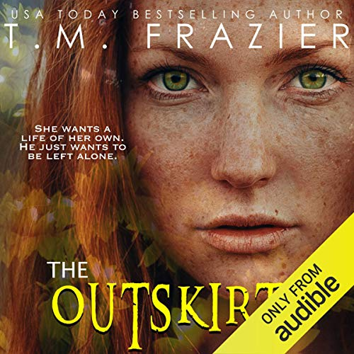 The Outskirts     The Outskirts Duet, Book 1              By:                                                                                                                                 T.M. Frazier                               Narrated by:                                                                                                                                 Lance Greenfield,                                                                                        June Wayne                      Length: 6 hrs and 55 mins     424 ratings     Overall 4.5