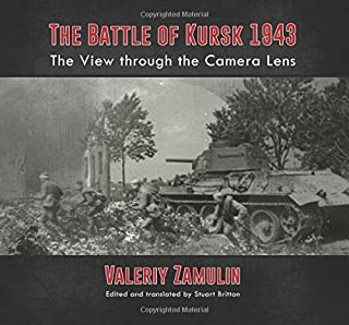 The Battle of Kursk 1943: The View through the Camera Lens