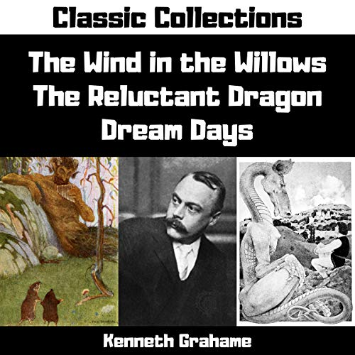 Wind in the Willows, Reluctant Dragon, Dream Days (Annotated) audiobook cover art