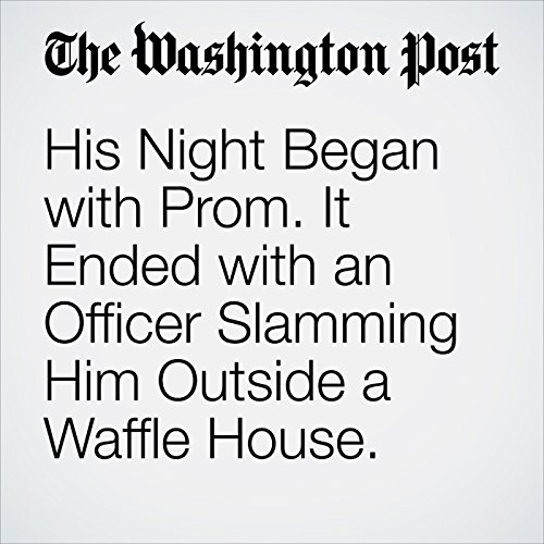 His Night Began with Prom. It Ended with an Officer Slamming Him Outside a Waffle House. copertina