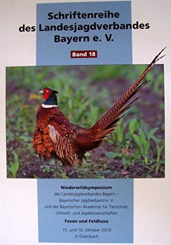 Fasan und Feldhase - Niederwildsymposium (Schriftenreihe des Landesjagdverbandes Bayern e.V., Band 18)
