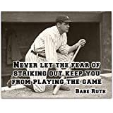 Babe Ruth - Never Let The Fear - 11x14 Unframed Sports Art Print - Great Boy's/Girl's Room Baseball Decor and Office Gift Under $15 for Men and Women Baseball Fans