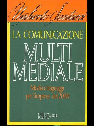 La comunicazione multimediale. Media e linguaggi per l'impresa del 2000