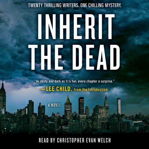 Inherit the Dead     A Novel              By:                                                                                                                                 Lee Child,                                                                                        Lisa Unger,                                                                                        C. J. Box,                   and others                          Narrated by:                                                                                                                                 Christopher Evan Welch                      Length: 8 hrs and 23 mins     6 ratings     Overall 4.2