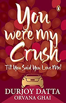 YOU WERE MY CRUSH: Till You Said You Love Me! by [Durjoy Datta]