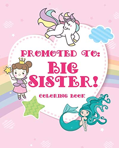 Big Sister Coloring Book: A big sister color book with unicorns, fairies, and mermaids - new big sister gifts for little girls age 4 year old to age 6 ... book, promoted to big sister announcement