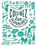 Cuisinez éco-responsable pour comprendre, agir et se régaler ! (Cuisiner,...
