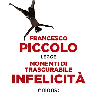 Momenti di trascurabile infelicità                   Di:                                                                                                                                 Francesco Piccolo                               Letto da:                                                                                                                                 Francesco Piccolo                      Durata:  3 ore e 17 min     180 recensioni     Totali 4,3