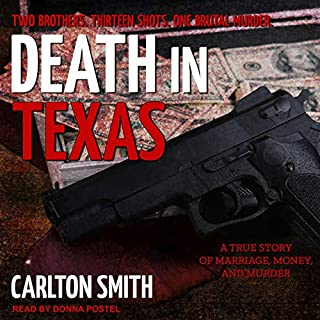 Death in Texas     A True Story of Marriage, Money, and Murder              By:                                                                                                                                 Carlton Smith                               Narrated by:                                                                                                                                 Donna Postel                      Length: 6 hrs and 27 mins     5 ratings     Overall 4.2