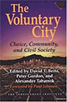 The Voluntary City: Choice, Community, and Civil Society (Economics, Cognition, and Society)