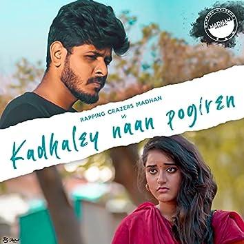 Kadhaley Naan Pogiren