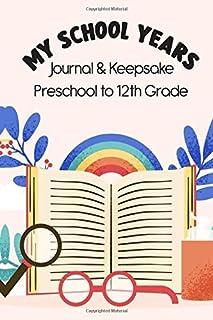 My School Years Journal & Keepsake Preschool To 12th Grade: Yearly School Progress Souvenir From Preschool To Grade 12, Re...