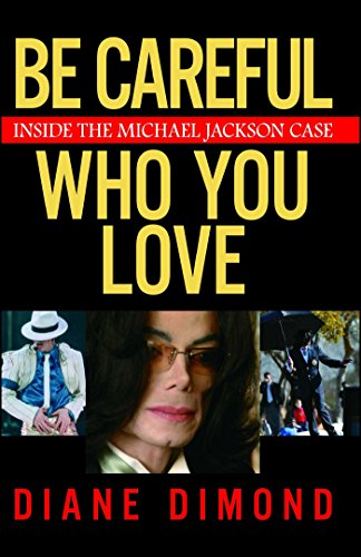 Be Careful Who You Love: Inside the Michael Jackson Case (English Edition)