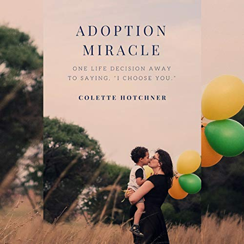 """Adoption Miracle: One Life Decision Away to Saying, """"I Choose You."""" cover art"""