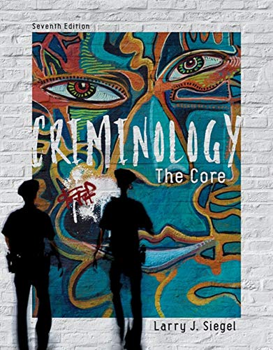 Compare Textbook Prices for Criminology: The Core 7 Edition ISBN 9781337557719 by Siegel, Larry J.