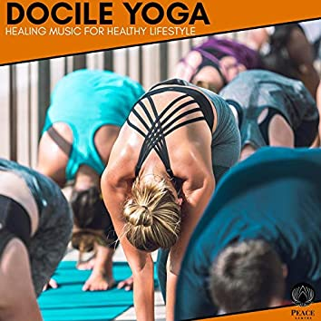 Docile Yoga - Healing Music For Healthy Lifestyle