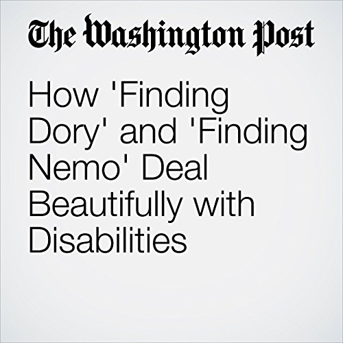 How 'Finding Dory' and 'Finding Nemo' Deal Beautifully with Disabilities audiobook cover art