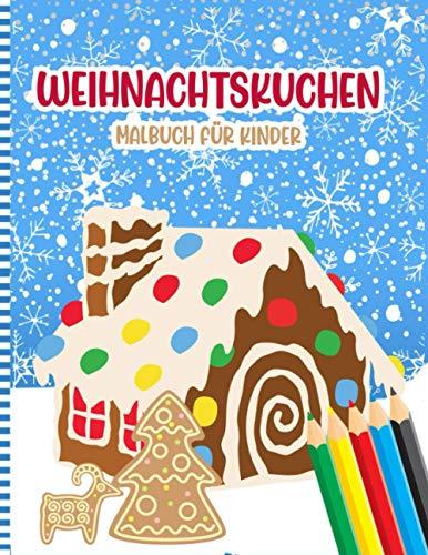 Weihnachtskuchen Malbuch Für Kinder: Eine Lustige Weihnachts-Cupcakes, Kekse, Süßigkeiten Aktivität Malvorlagen Für Kinder + 2 Jahre - Süße Geschenkidee Für Kleine Mädchen & Jungen