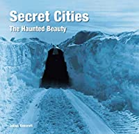 Secret Cities: The Haunted Beauty (Abandoned Places)