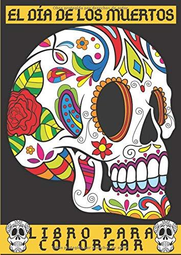 EL DÍA DE LOS MUERTOS LIBRO PARA COLOREAR: 20 únicos Día de los Muertos para colorear