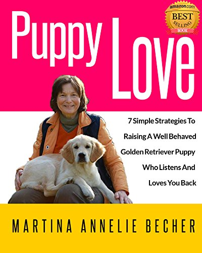 Puppy Love: 7 Simple Strategies To Raising A Well Behaved Golden Retriever Puppy Who Listens And Loves You Back (English Edition)