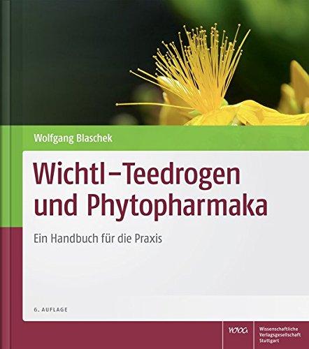 Wichtl - Teedrogen und Phytopharmaka: Ein Handbuch für die Praxis