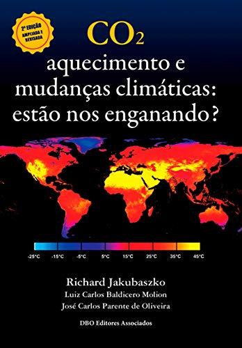 CO2. Aquecimento e Mudanças Climáticas. Estão nos Enganando?