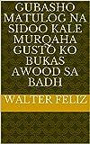 gubasho matulog na sidoo kale murqaha gusto ko bukas Awood sa Badh (Italian Edition)