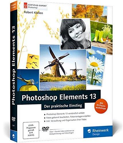 Photoshop Elements 13: Der praktische Einstieg (Galileo Design)