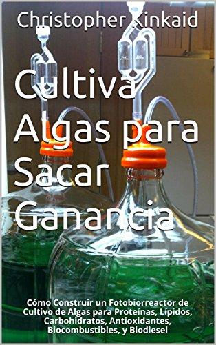 Cultiva Algas para Sacar Ganancia: Cómo Construir un Fotobiorreactor de Cultivo de...