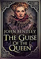 The Guise Of The Queen: Premium Hardcover Edition