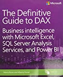 Definitive Guide to DAX, The: Business intelligence with Microsoft Excel, SQL Server Analysis Services, and Power BI (Business Skills) - Alberto Ferrari