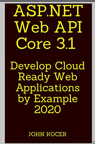 ASP.NET Web API Core 3.1: Develop Cloud Ready Web Applications by Example 2020 (English Edition)